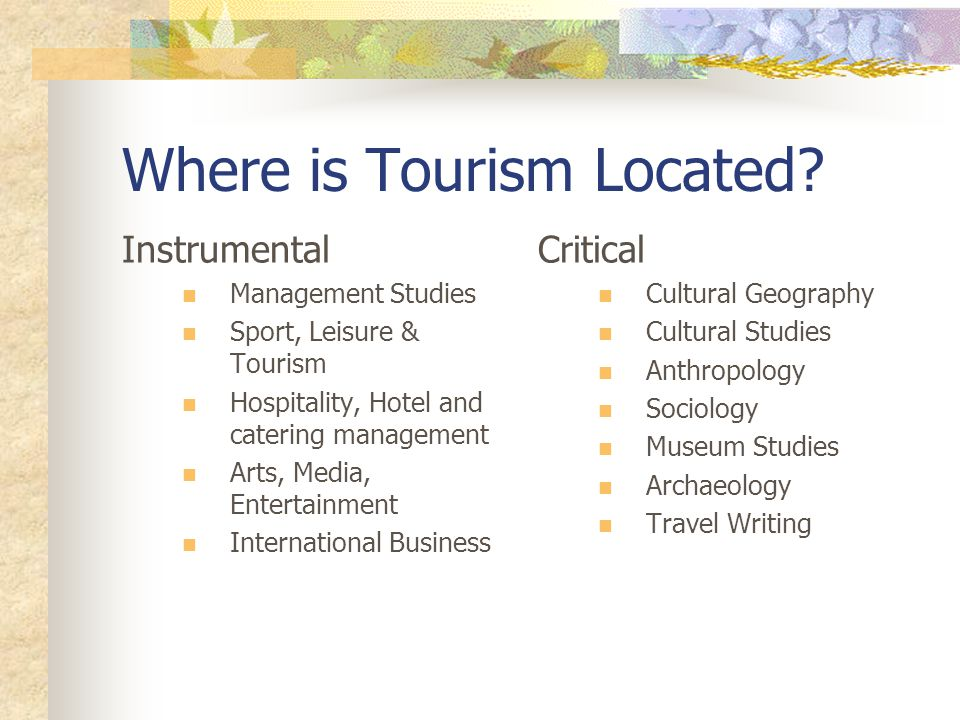 Where is Tourism Located? Instrumental Management Studies Sport, Leisure & Tourism Hospitality, Hotel and catering management Arts, Media, Entertainme
