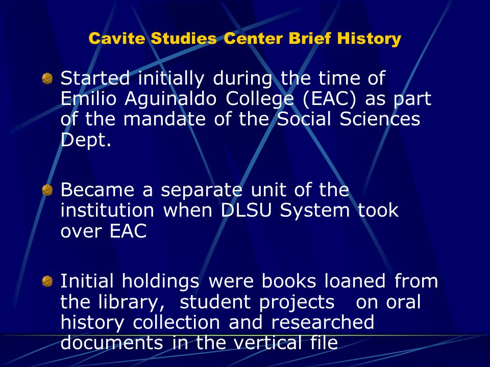 Cavite Studies Center Brief History Started initially during the time of Emilio Aguinaldo College (EAC) as part of the mandate of the Social Sciences Dept.