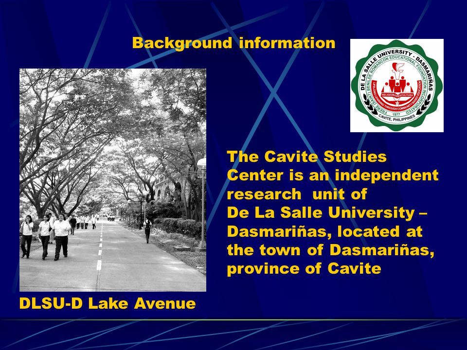Background information The Cavite Studies Center is an independent research unit of De La Salle University – Dasmariñas, located at the town of Dasmariñas, province of Cavite DLSU-D Lake Avenue
