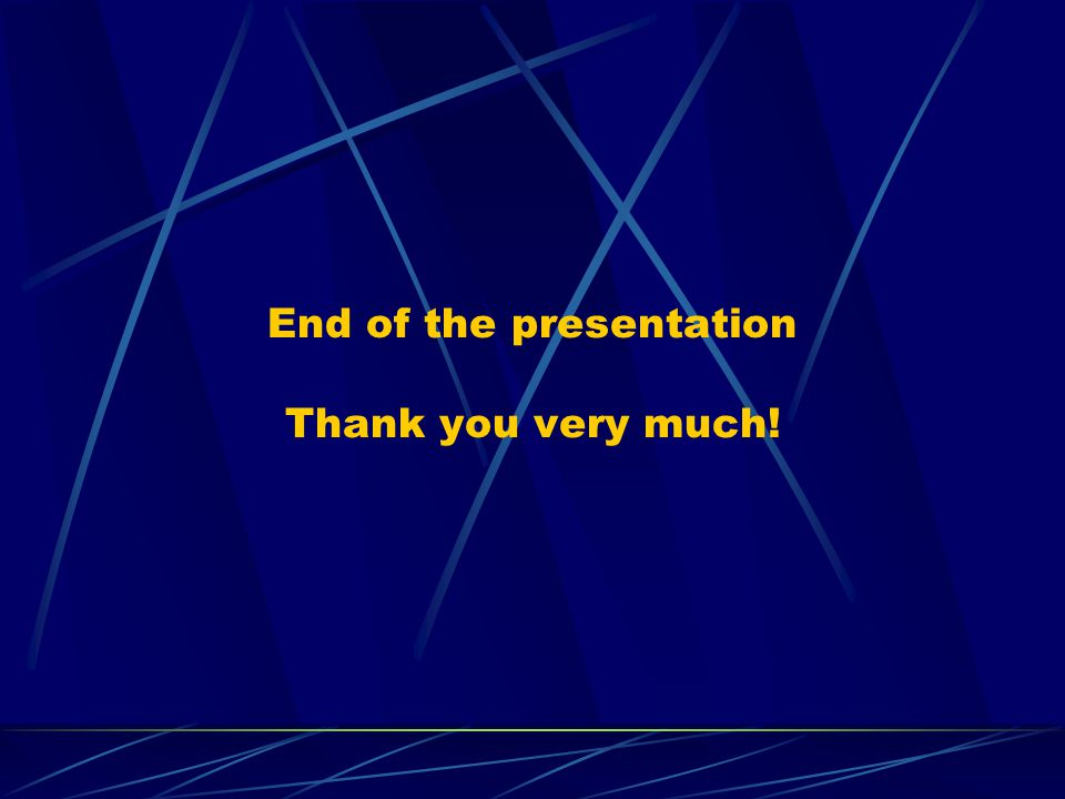 End of the presentation Thank you very much!