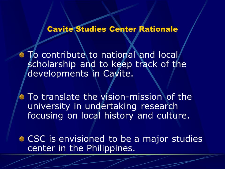 Cavite Studies Center Rationale To contribute to national and local scholarship and to keep track of the developments in Cavite.