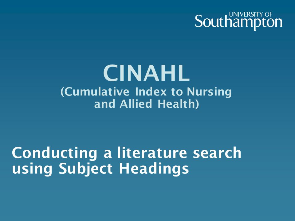 CINAHL (Cumulative Index to Nursing and Allied Health) Conducting a literature search using Subject Headings