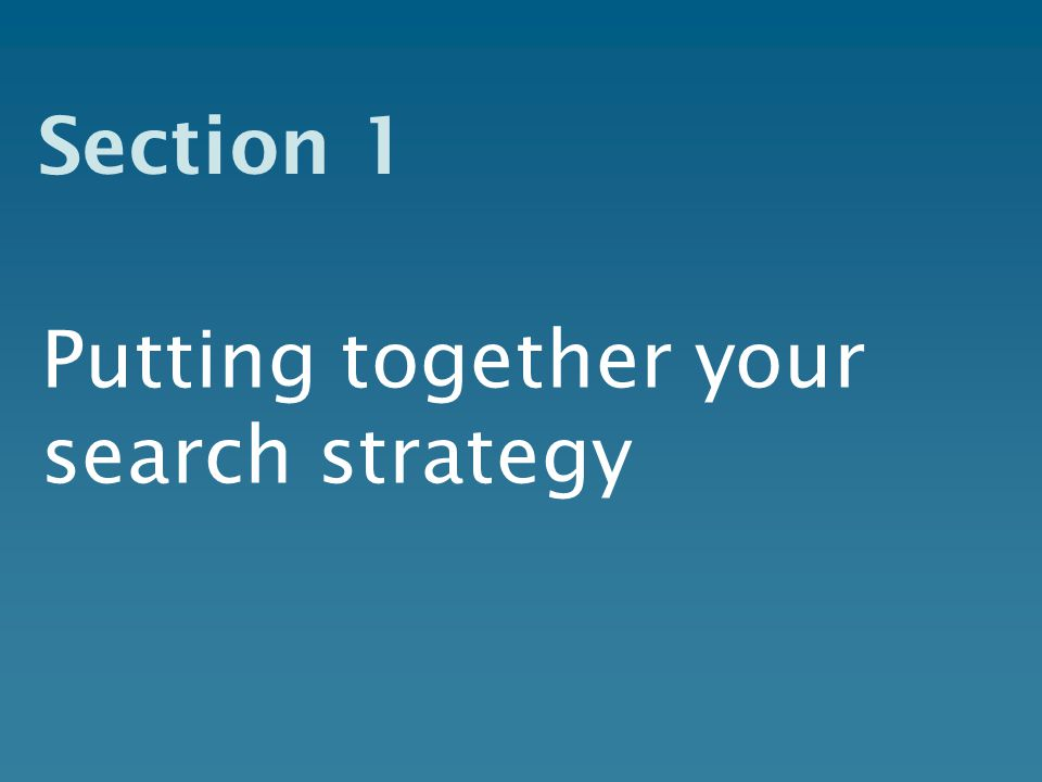 Section 1 Putting together your search strategy