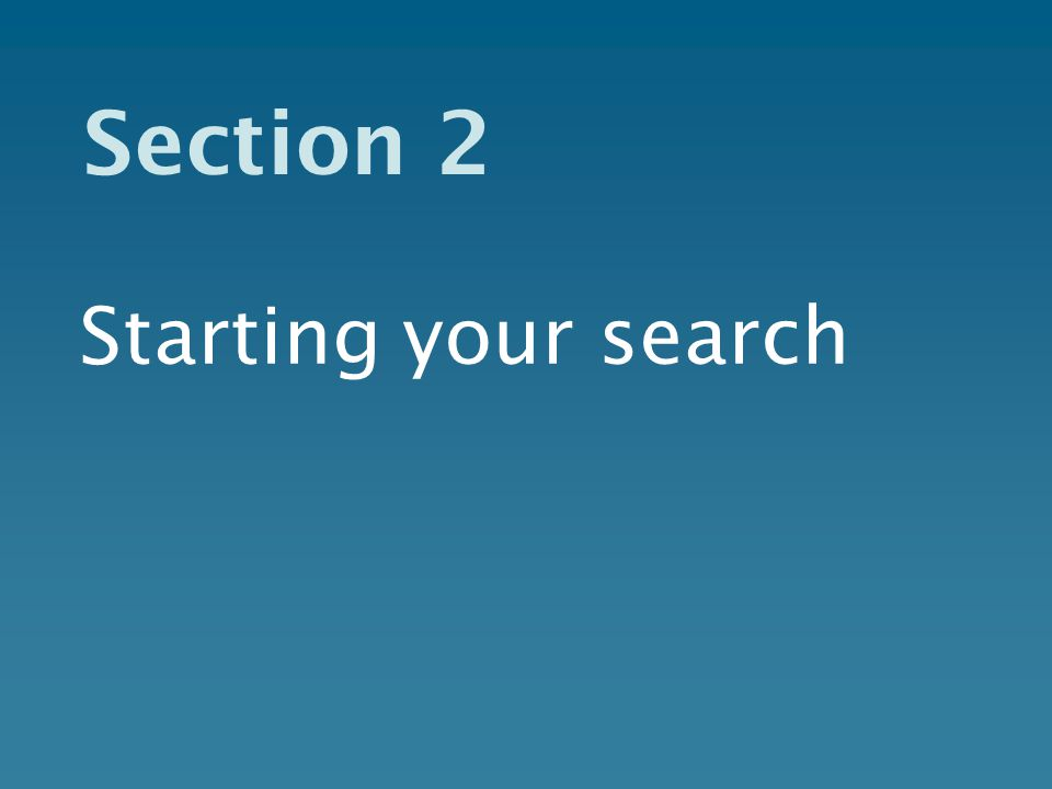 Section 2 Starting your search