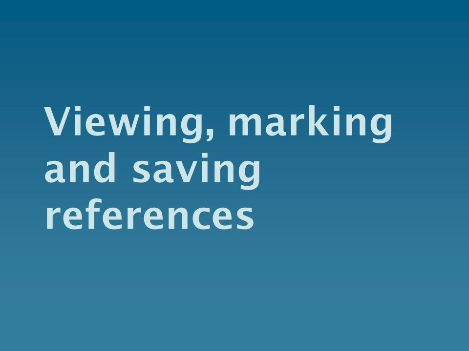 Viewing, marking and saving references