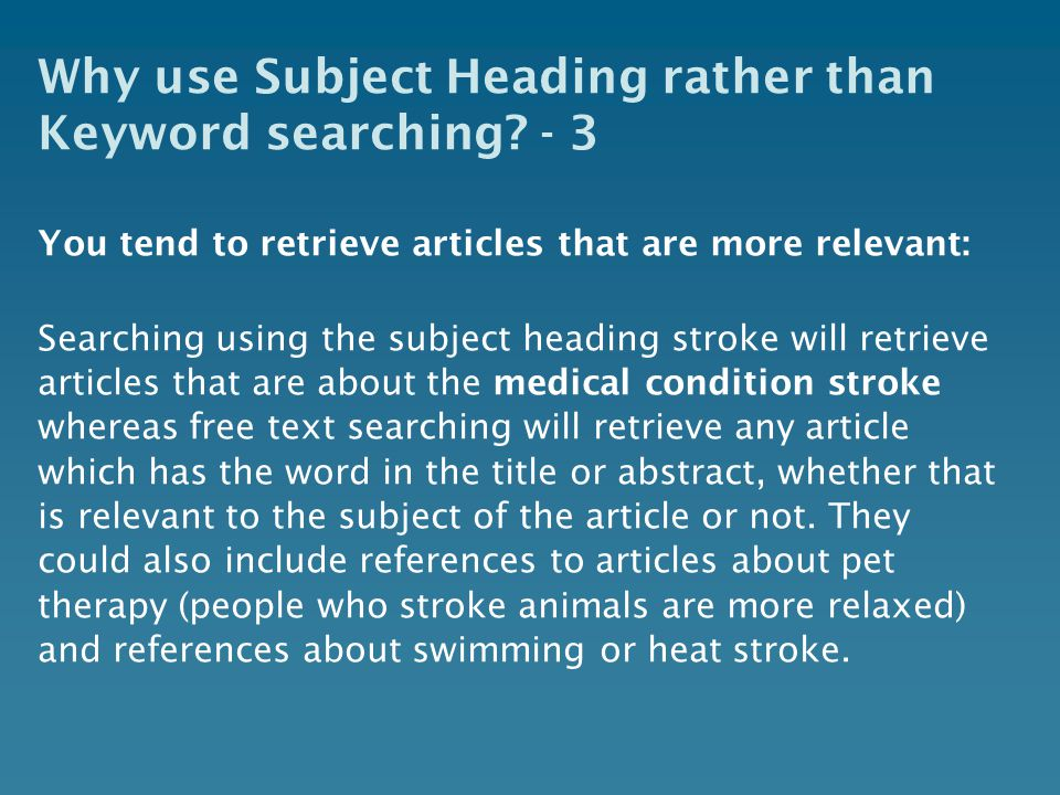 Why use Subject Heading rather than Keyword searching.