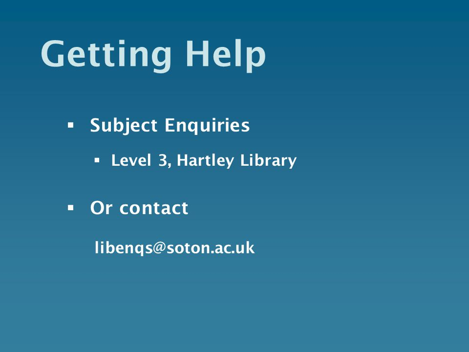 Getting Help  Subject Enquiries  Level 3, Hartley Library  Or contact