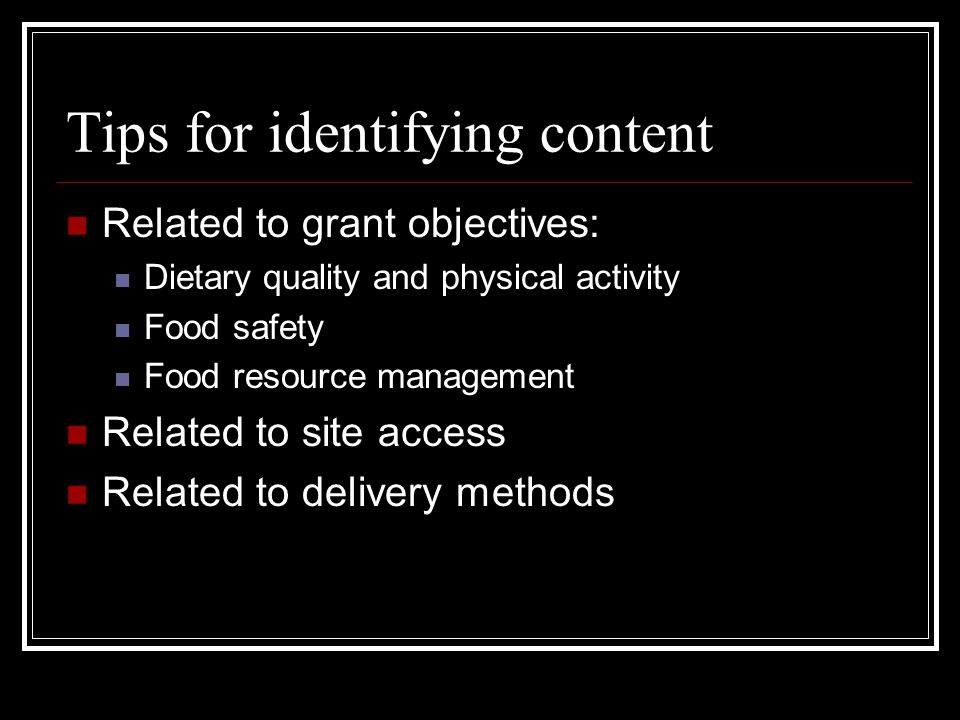 Tips for identifying content Related to grant objectives: Dietary quality and physical activity Food safety Food resource management Related to site access Related to delivery methods