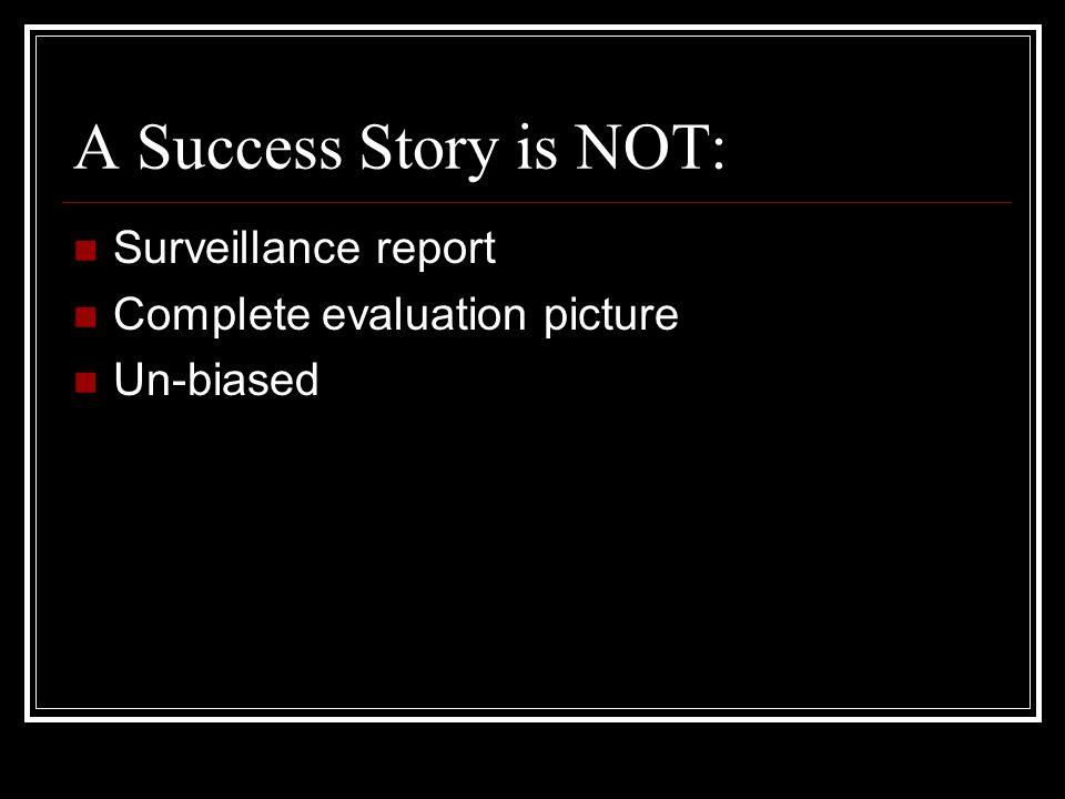 A Success Story is NOT: Surveillance report Complete evaluation picture Un-biased