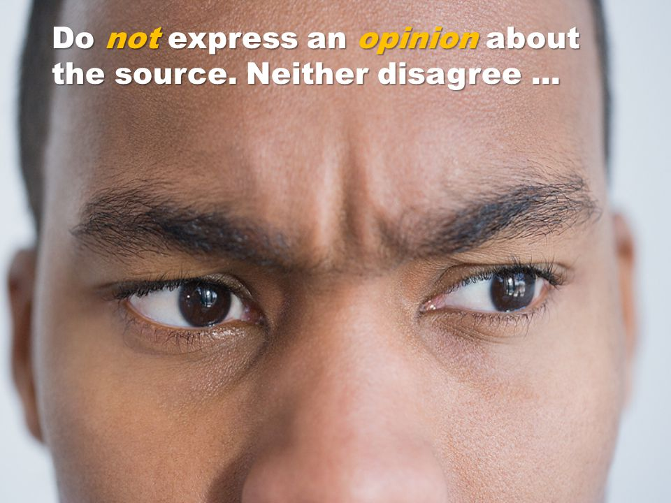 Do not express an opinion about the source. Neither disagree...