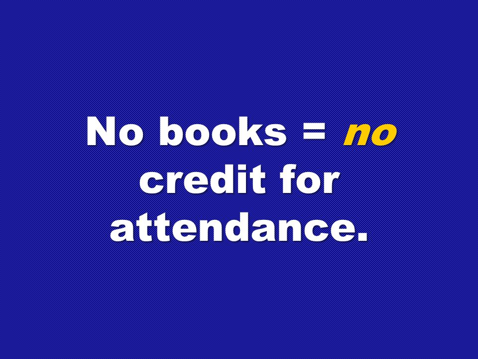No books = no credit for attendance.