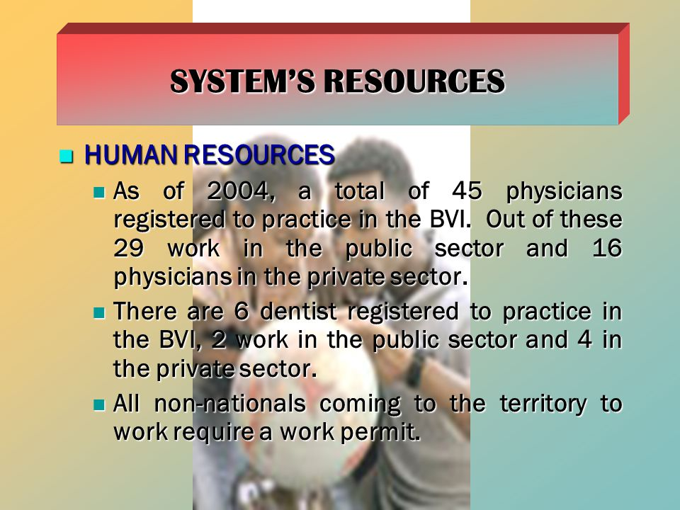 HUMAN RESOURCES HUMAN RESOURCES As of 2004, a total of 45 physicians registered to practice in the BVI.