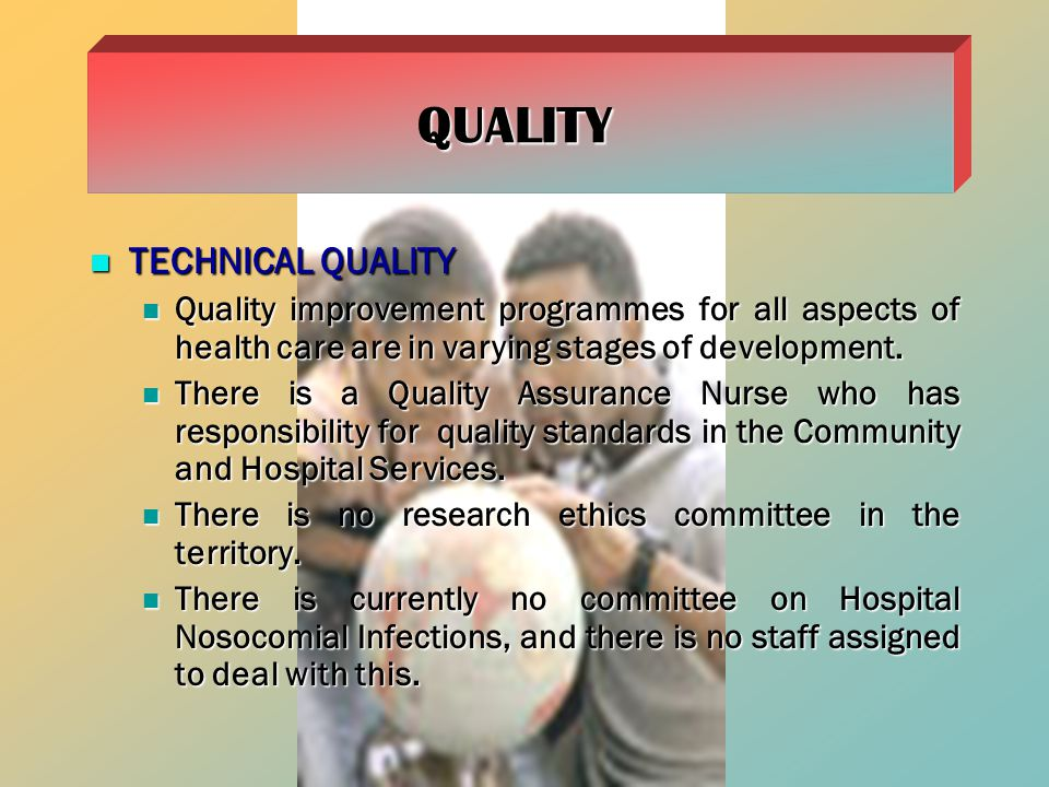 TECHNICAL QUALITY TECHNICAL QUALITY Quality improvement programmes for all aspects of health care are in varying stages of development.