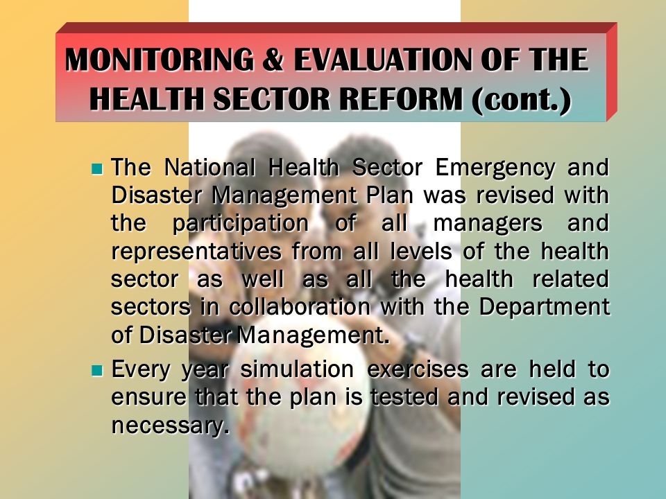 The National Health Sector Emergency and Disaster Management Plan was revised with the participation of all managers and representatives from all levels of the health sector as well as all the health related sectors in collaboration with the Department of Disaster Management.
