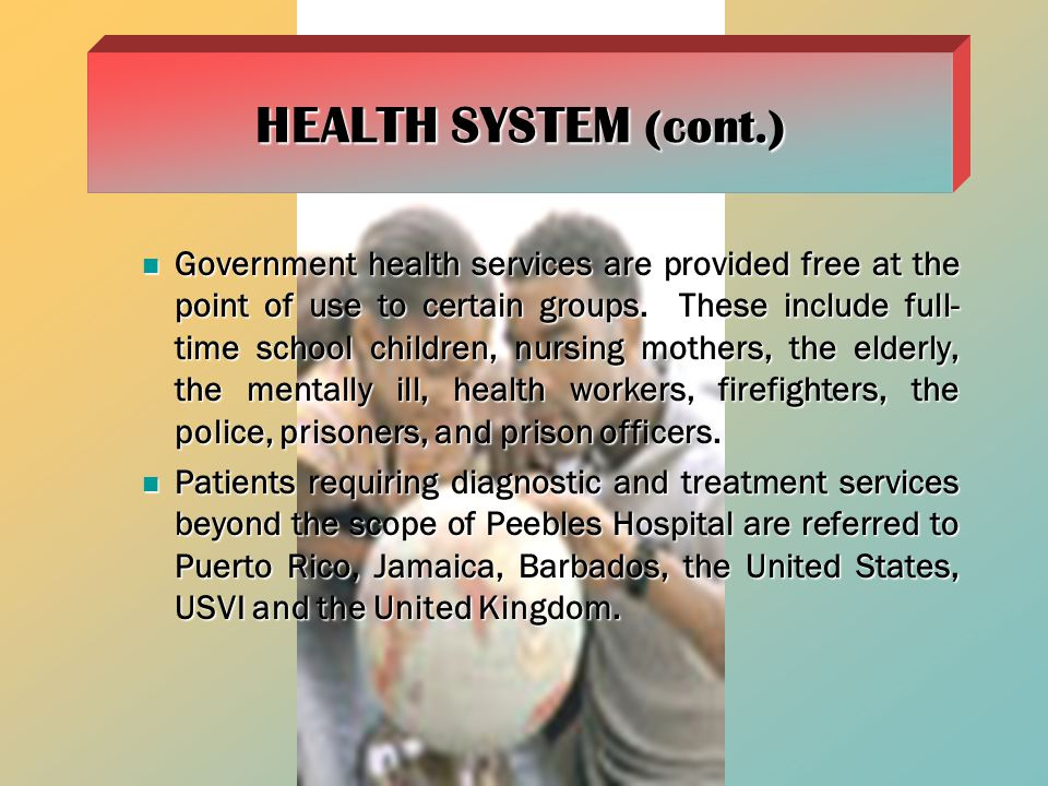 Government health services are provided free at the point of use to certain groups.