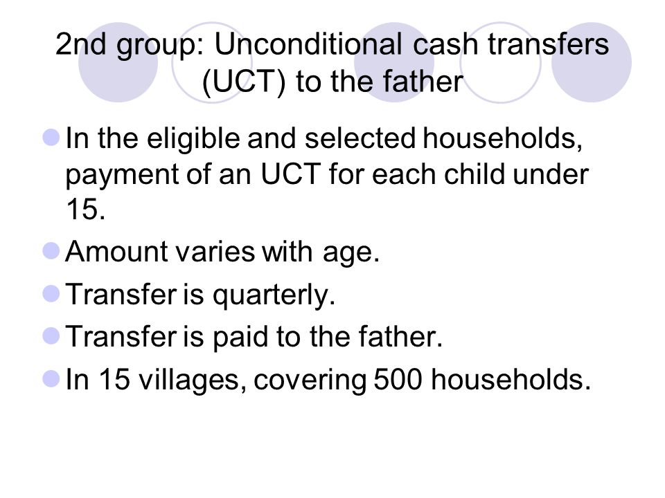 2nd group: Unconditional cash transfers (UCT) to the father In the eligible and selected households, payment of an UCT for each child under 15.