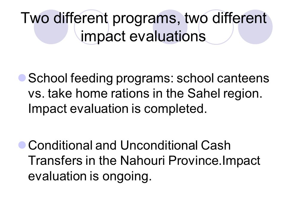 Two different programs, two different impact evaluations School feeding programs: school canteens vs.