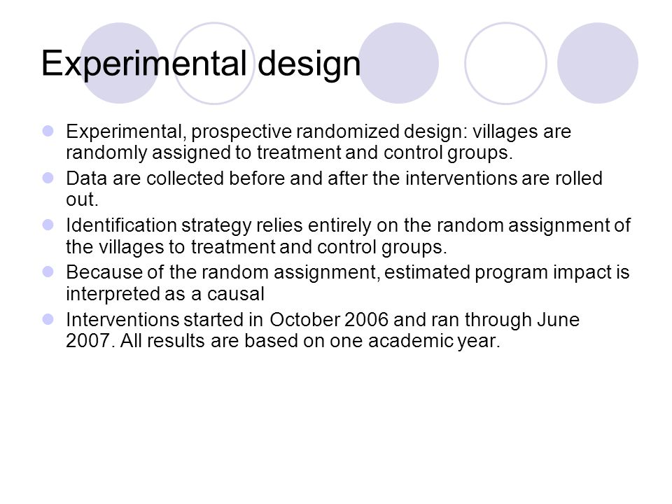 Experimental design Experimental, prospective randomized design: villages are randomly assigned to treatment and control groups.