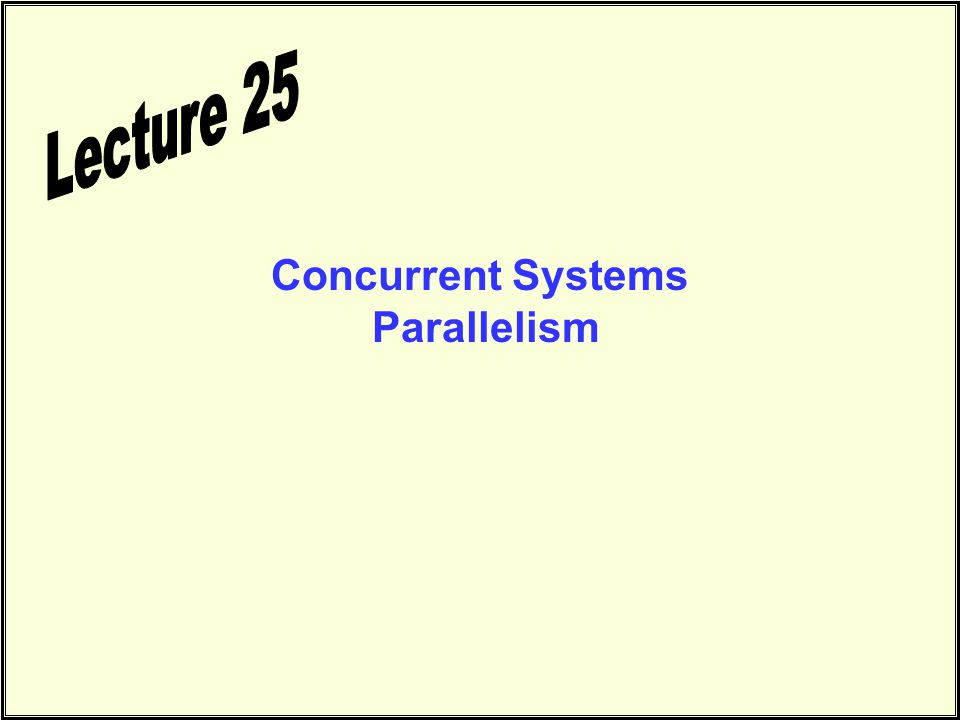 Concurrent Systems Parallelism