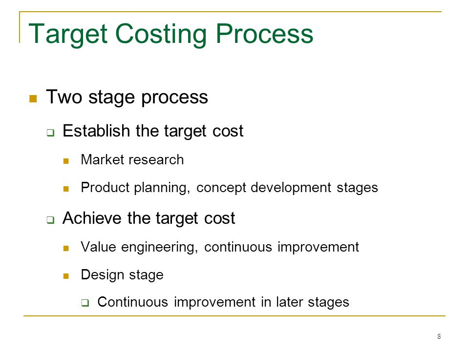 19 Achieving the Target Cost Decompose the cost gap (exhibit 2)  Life cycle decomposition Cost reduction goals are divided among the functions in the product's life cycle  Design/engineering  Manufacturing  Sales/distribution  Service/support  General administration  Etc.