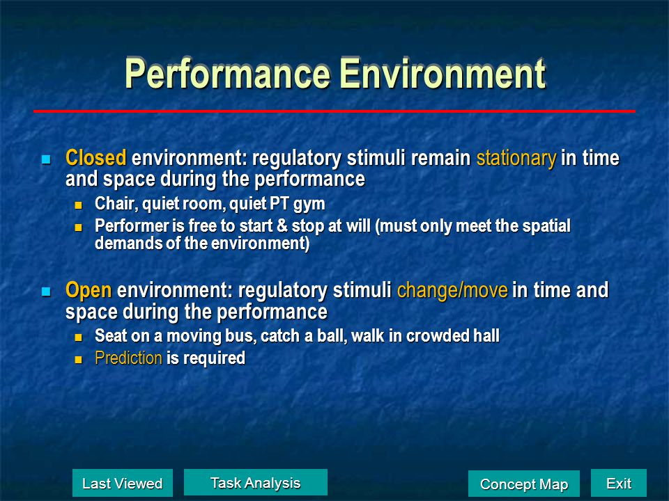 Performance Environment Closed environment: regulatory stimuli remain stationary in time and space during the performance Closed environment: regulato