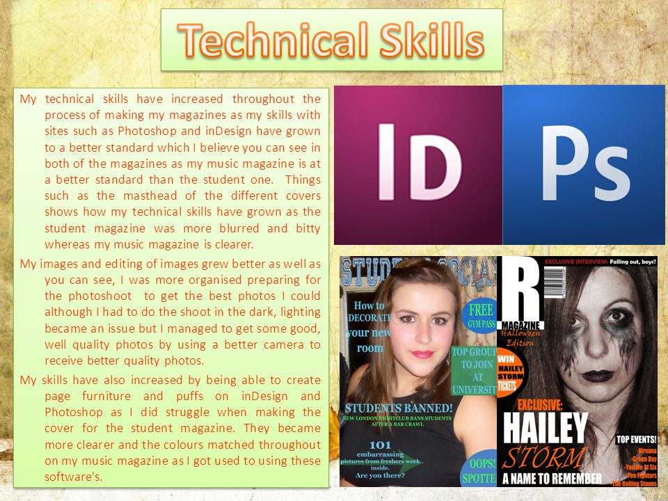 My technical skills have increased throughout the process of making my magazines as my skills with sites such as Photoshop and inDesign have grown to a better standard which I believe you can see in both of the magazines as my music magazine is at a better standard than the student one.