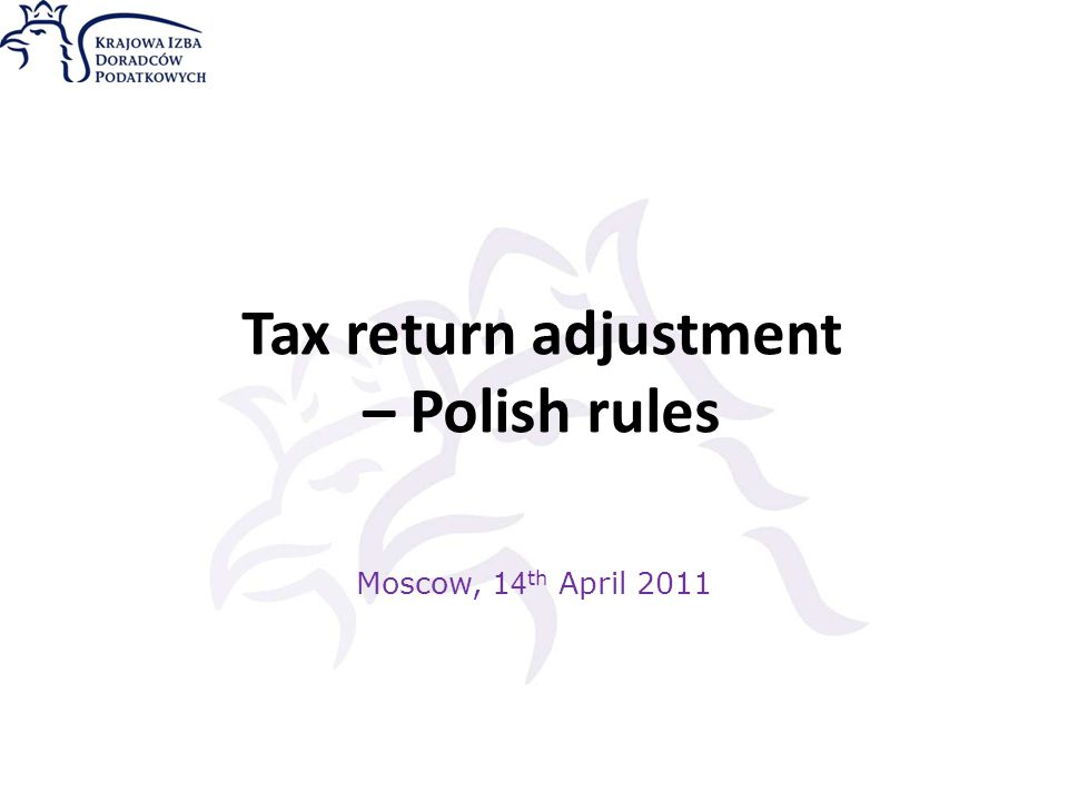 Tax return adjustment – Polish rules Moscow, 1 4 th April 2011