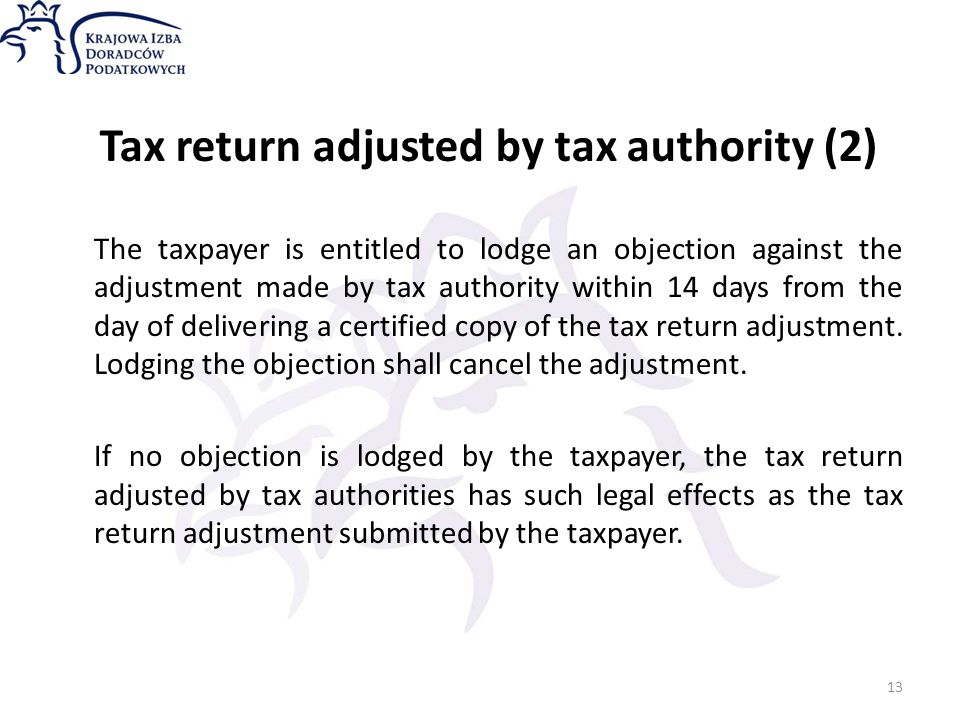 Tax return adjusted by tax authority (2) The taxpayer is entitled to lodge an objection against the adjustment made by tax authority within 14 days from the day of delivering a certified copy of the tax return adjustment.