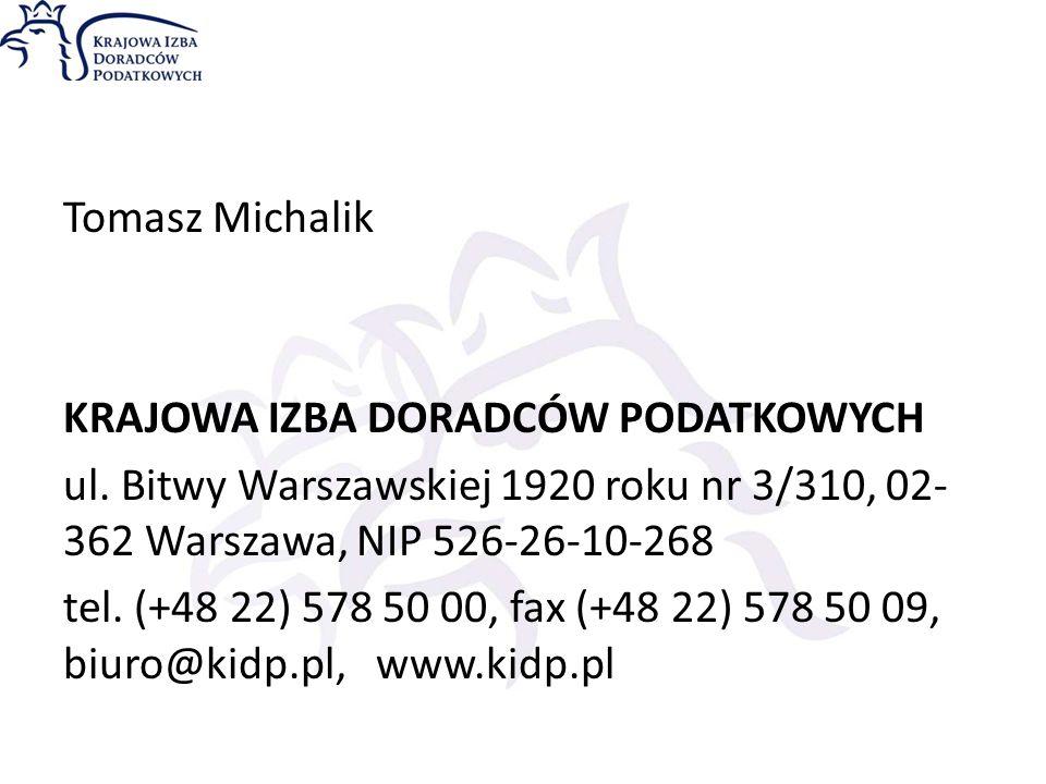 Tomasz Michalik KRAJOWA IZBA DORADCÓW PODATKOWYCH ul. Bitwy Warszawskiej 1920 roku nr 3/310, 02- 362 Warszawa, NIP 526-26-10-268 tel. (+48 22) 578 50