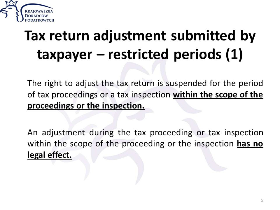Tax return adjustment submitted by taxpayer – restricted periods (1) The right to adjust the tax return is suspended for the period of tax proceedings or a tax inspection within the scope of the proceedings or the inspection.