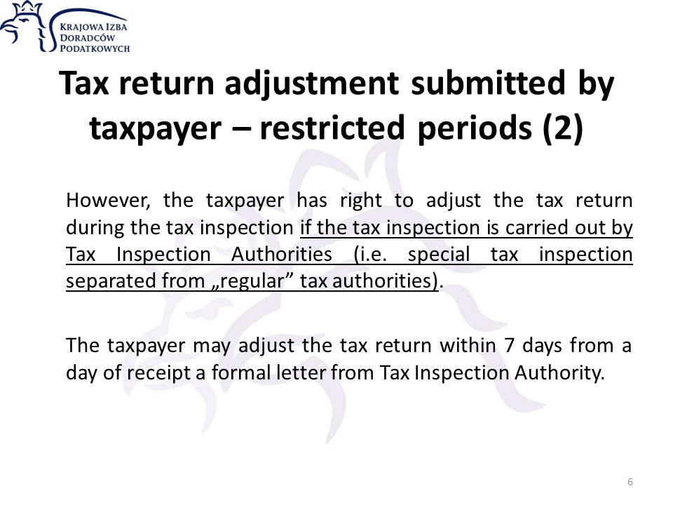 Tax return adjustment submitted by taxpayer – restricted periods (2) However, the taxpayer has right to adjust the tax return during the tax inspection if the tax inspection is carried out by Tax Inspection Authorities (i.e.