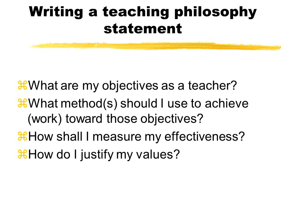 Writing a teaching philosophy statement zWhat are my objectives as a teacher.