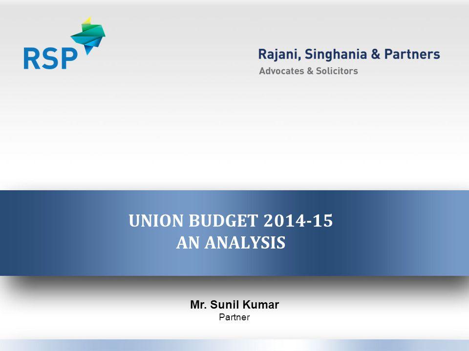 UNION BUDGET 2014-15 AN ANALYSIS Mr. Sunil Kumar Partner