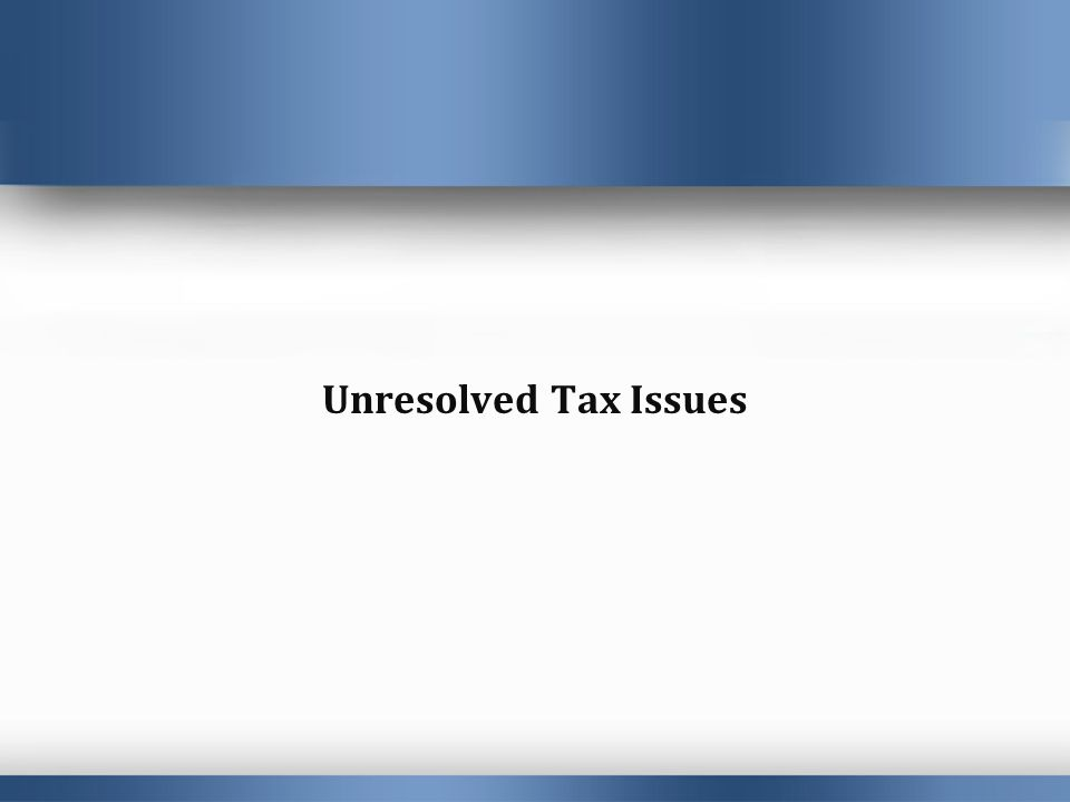 Unresolved Tax Issues