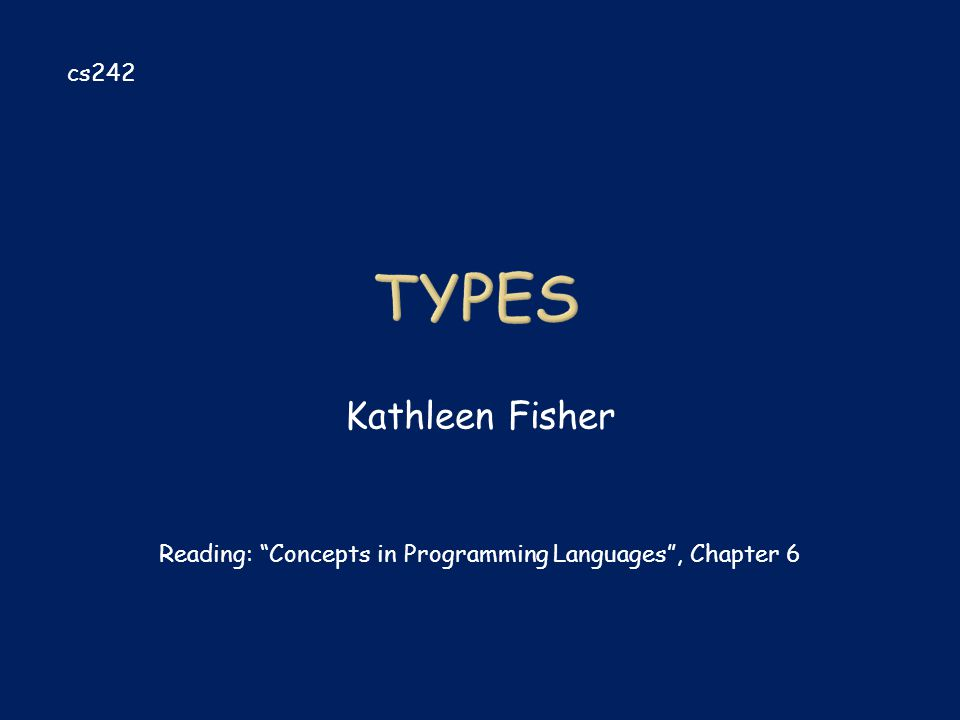 "Kathleen Fisher cs242 Reading: ""Concepts in Programming Languages"", Chapter 6"