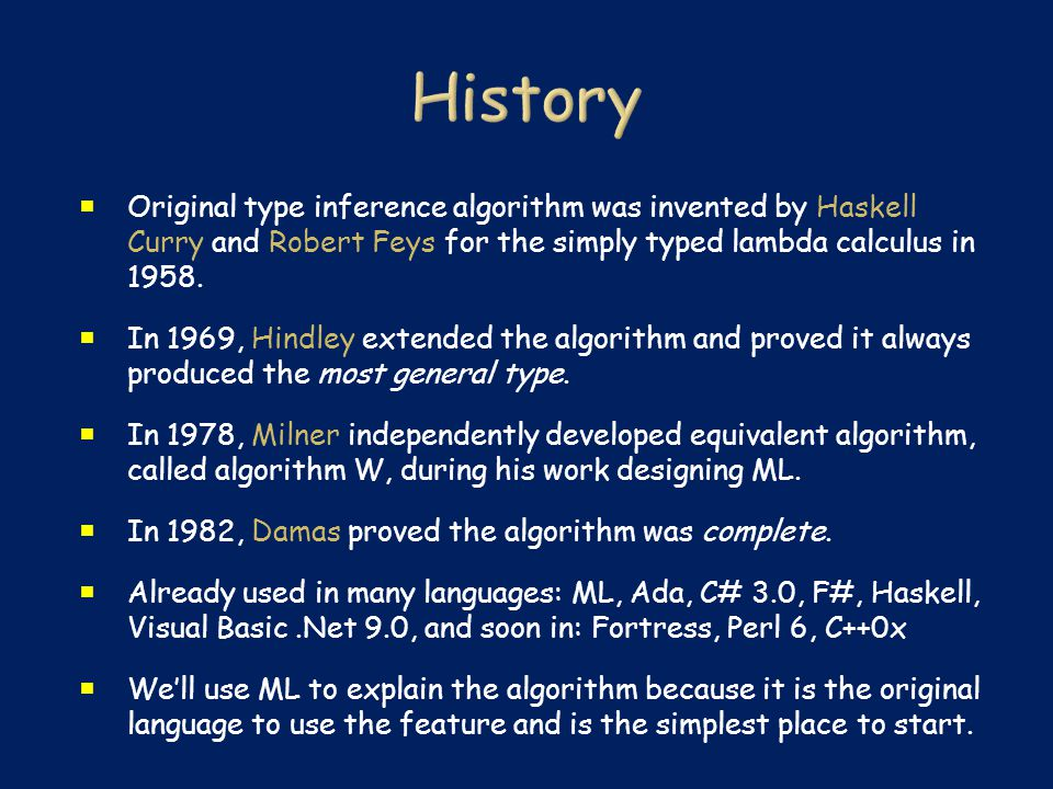  Original type inference algorithm was invented by Haskell Curry and Robert Feys for the simply typed lambda calculus in 1958.  In 1969, Hindley ext
