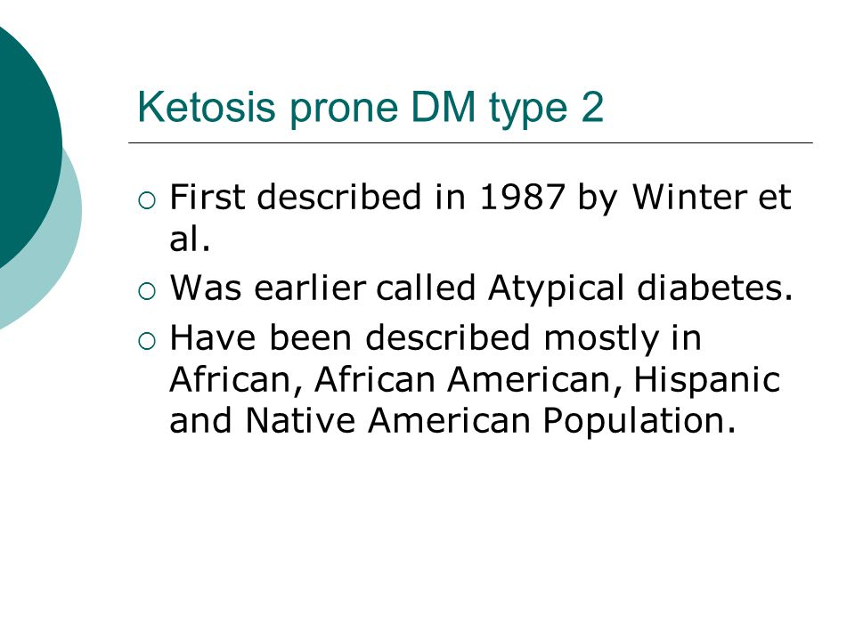 Ketosis prone DM type 2  First described in 1987 by Winter et al.