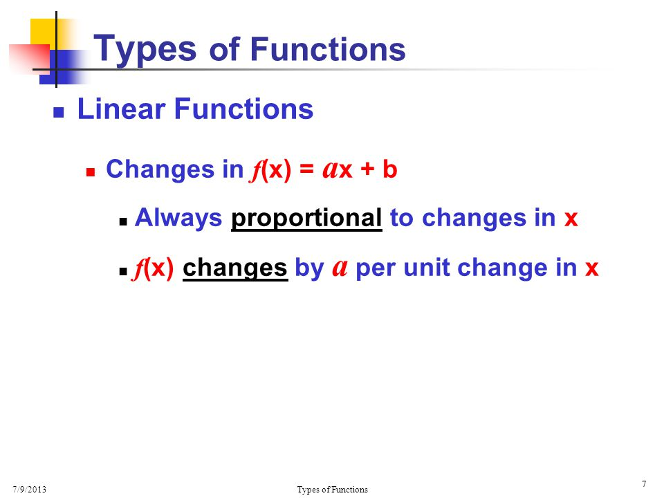 7/9/2013 Types of Functions 28 The Difference Quotient Example: f (x) = x 2 – 4 x y   m 2x as h 0 Clearly, Slope m depends only on the value of x chosen At x = 1, 2x = 2 At x = 3, 2x = 6 2x + h = m Conclusion .