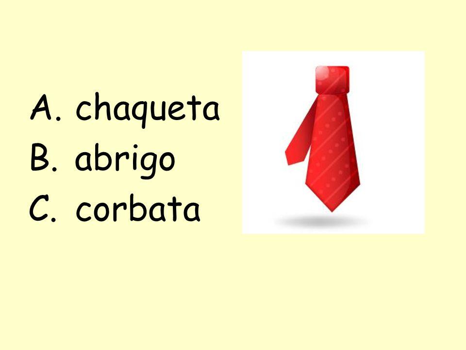A.chaqueta B.abrigo C.corbata