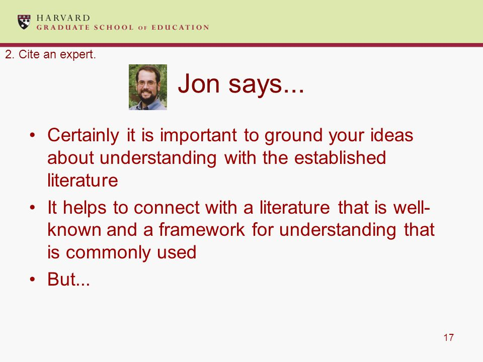 17 Jon says... Certainly it is important to ground your ideas about understanding with the established literature It helps to connect with a literatur