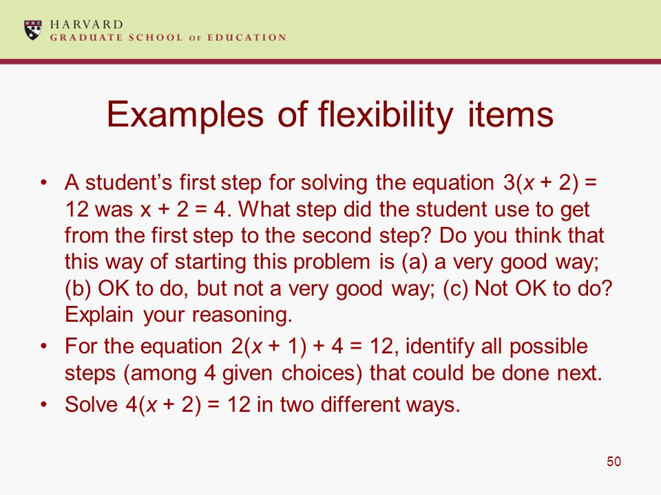 50 Examples of flexibility items A student's first step for solving the equation 3(x + 2) = 12 was x + 2 = 4.
