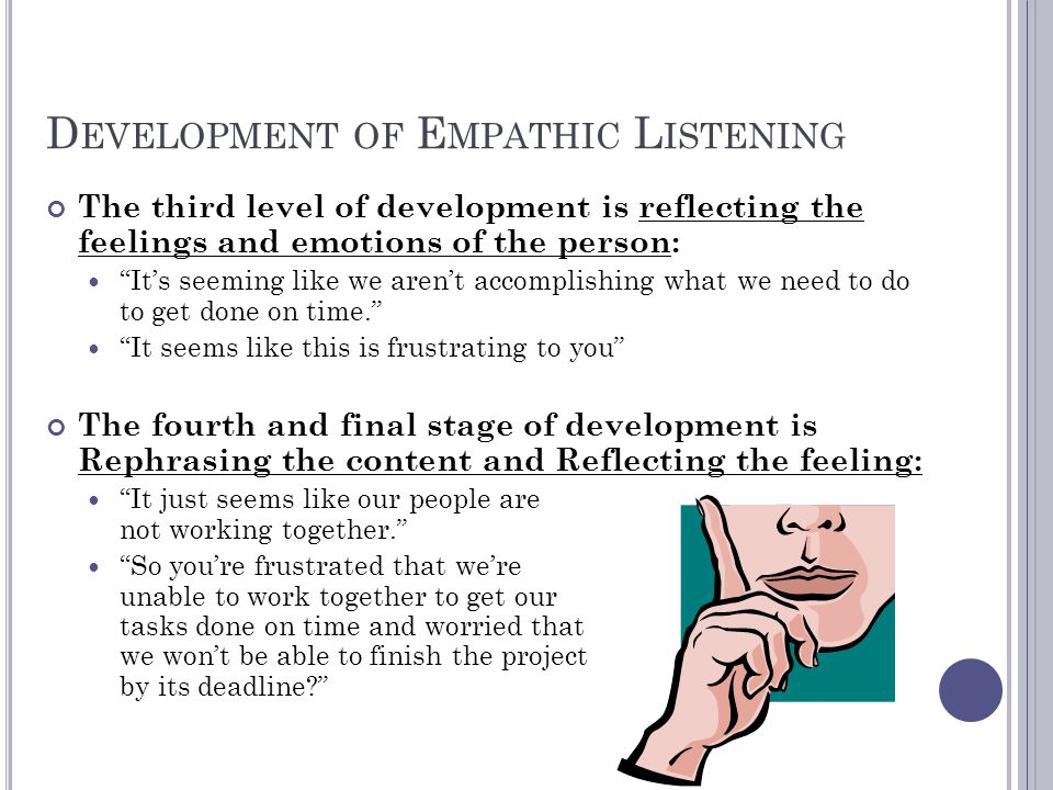 "D EVELOPMENT OF E MPATHIC L ISTENING The third level of development is reflecting the feelings and emotions of the person: ""It's seeming like we aren'"