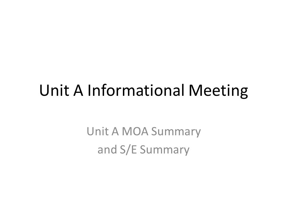 Unit A Informational Meeting Unit A MOA Summary and S/E Summary