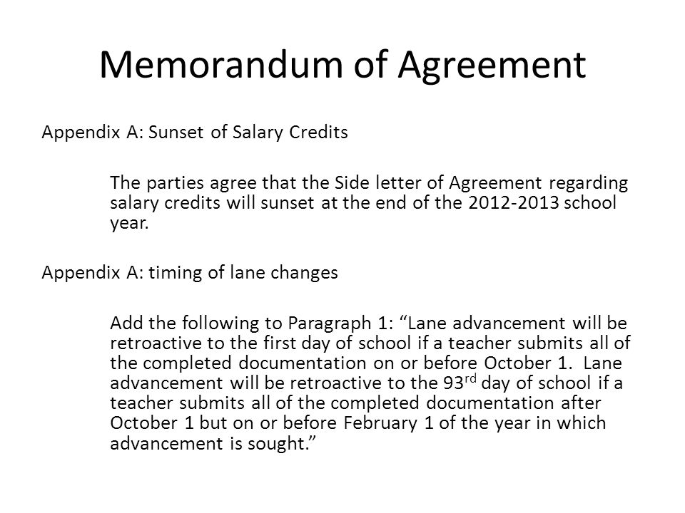 Memorandum of Agreement Appendix A: Sunset of Salary Credits The parties agree that the Side letter of Agreement regarding salary credits will sunset at the end of the 2012-2013 school year.