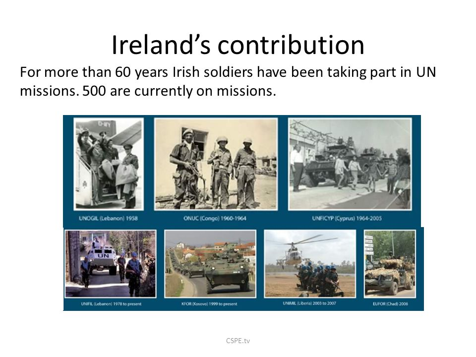 Ireland's contribution For more than 60 years Irish soldiers have been taking part in UN missions.