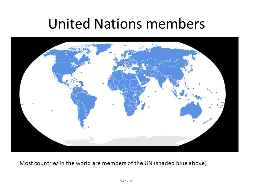 United Nations members Most countries in the world are members of the UN (shaded blue above) CSPE.tv
