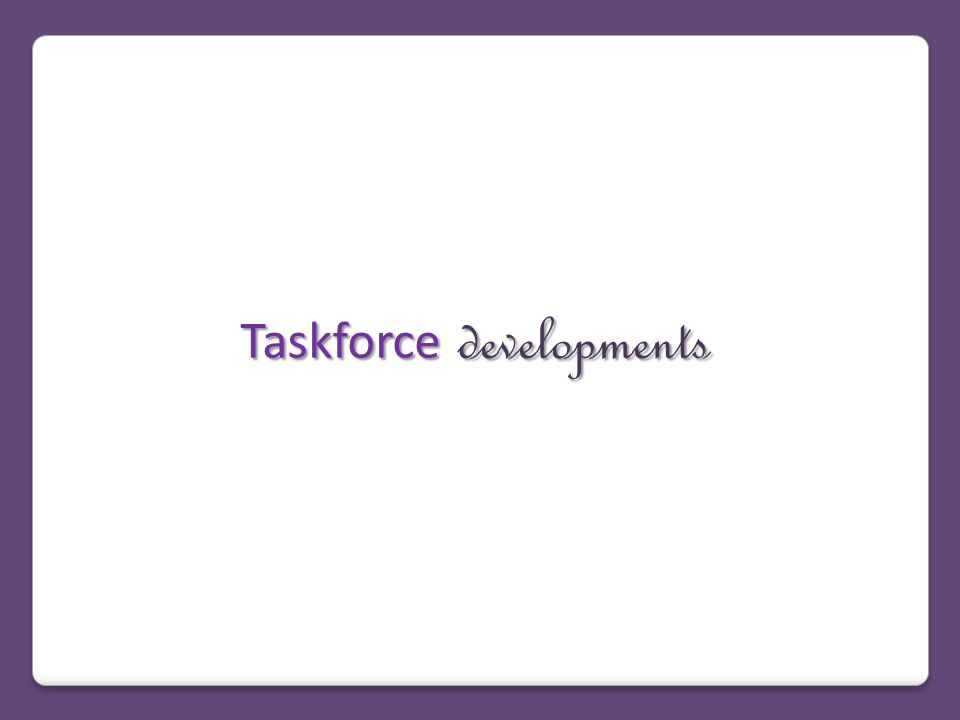 Taskforce developments