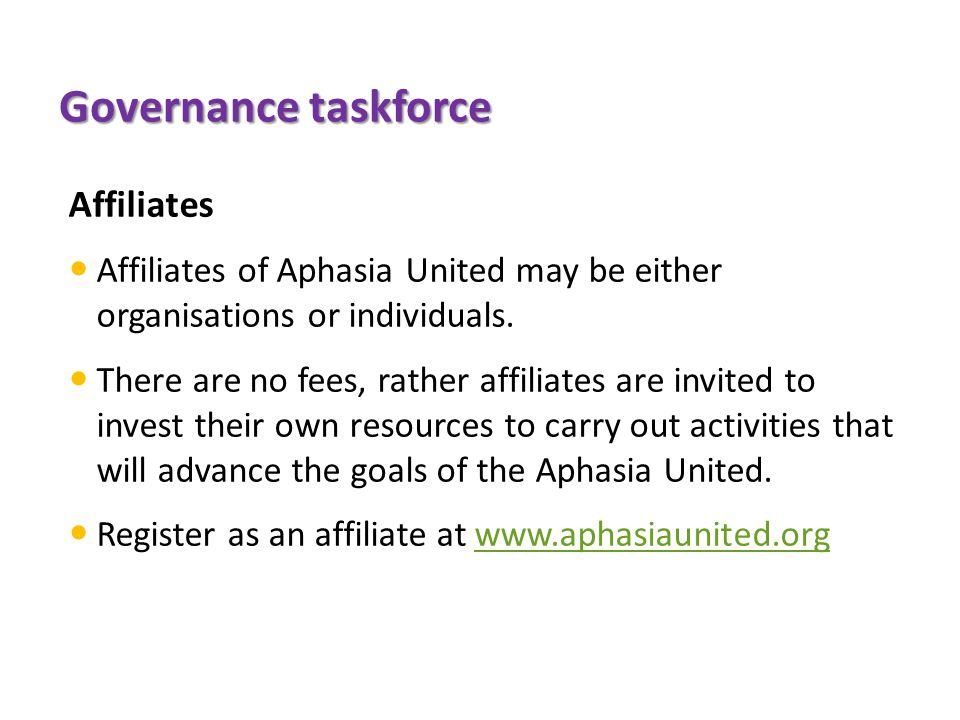 Governance taskforce Affiliates Affiliates of Aphasia United may be either organisations or individuals.