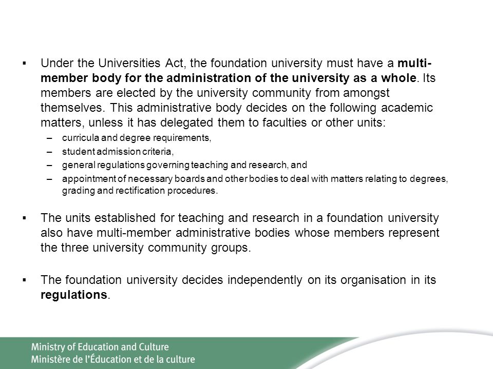 ▪Under the Universities Act, the foundation university must have a multi- member body for the administration of the university as a whole.