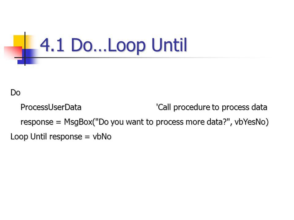 4.1 Do…Loop Until Do ProcessUserData 'Call procedure to process data ProcessUserData 'Call procedure to process data response = MsgBox(